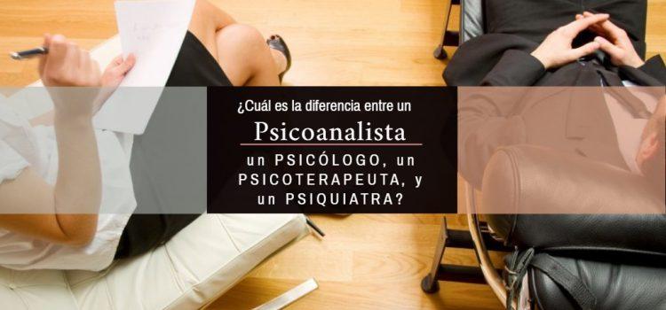 ¿Cuál es la diferencia entre Psicólogo, Psiquiatra, Psicoterapeuta y Psicoanalista?