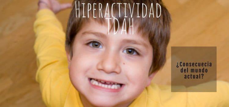 Hiperactividad, ¿Consecuencia del mundo actual? (TDA/TDAH)