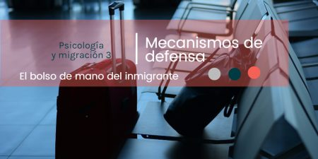 Psicología y emigración 3. Mecanismos de defensa del emigrante