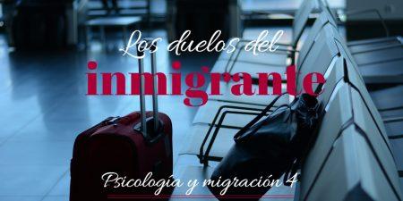 Los duelos del inmigrante. Psicología e inmigración