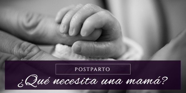 ¿Qué necesita una mamá en el postparto? Psicólogo Perinatal