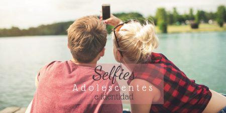 Selfies, adolescentes e identidad